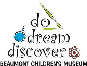 Do. Dream. Discover. At Beaumont Children's Museum
